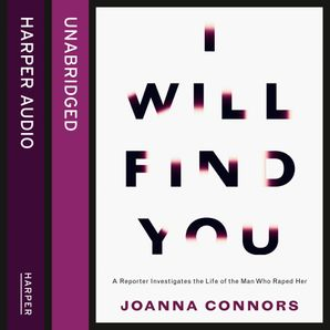 I Will Find You: A Reporter Investigates the Life of the Man Who Raped Her  Unabridged edition by Joanna Connors