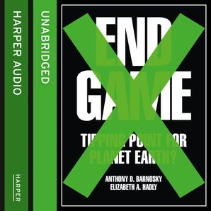 End Game: Tipping Point for Planet Earth? eBook Unabridged edition by Prof. Anthony Barnosky