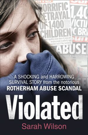 Violated: A Shocking and Harrowing Survival Story From the Notorious Rotherham Abuse Scandal eBook  by