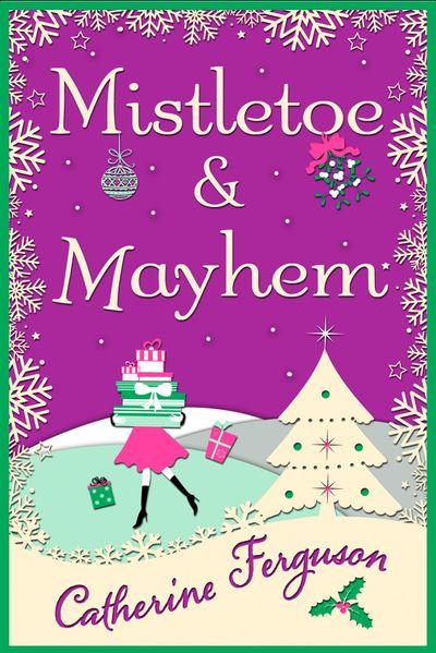 Mistletoe and Mayhem - Catherine Ferguson