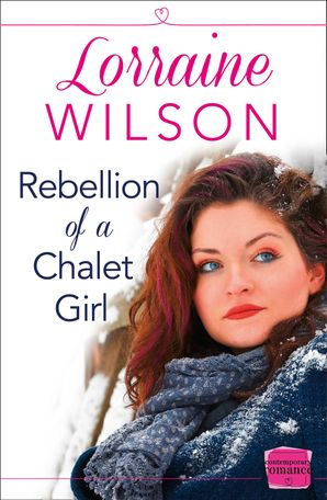 Rebellion of a Chalet Girl: (A Novella) (Ski Season, Book 5) Paperback  by Lorraine Wilson
