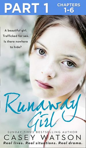 Runaway Girl: Part 1 of 3: A beautiful girl. Trafficked for sex. Is there nowhere to hide? eBook  by Casey Watson