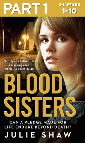 Blood Sisters: Part 1 of 3: Can a pledge made for life endure beyond death? eBook  by Julie Shaw