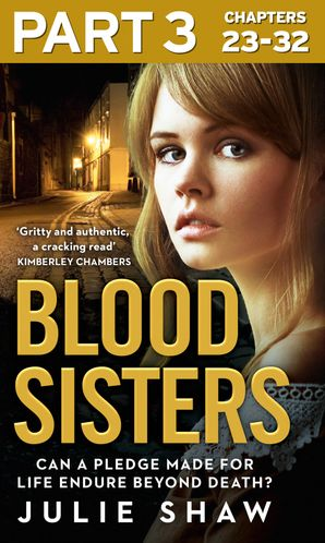 Blood Sisters: Part 3 of 3: Can a pledge made for life endure beyond death? eBook  by Julie Shaw