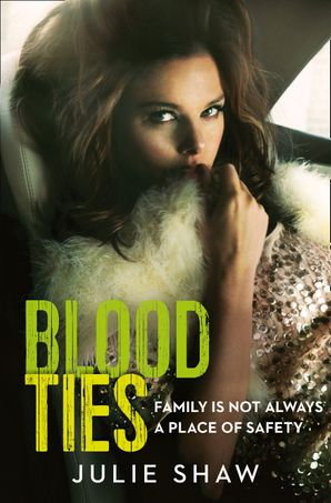 Blood Ties: Family is not always a place of safety eBook  by Julie Shaw