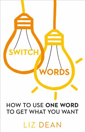 Switchwords: How to Use One Word to Get What You Want eBook  by Liz Dean