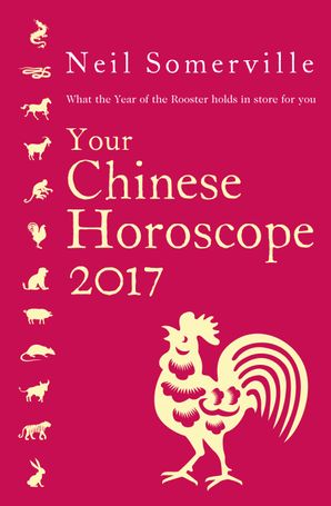 Your Chinese Horoscope 2017: What the Year of the Rooster holds in store for you eBook  by Neil Somerville