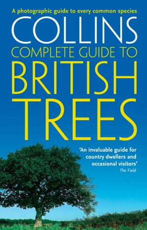 Collins Complete Guide to British Trees: A Photographic Guide to every common species eBook  by Paul Sterry