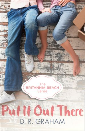 Put It Out There (Britannia Beach, Book 1) Paperback  by D. R. Graham