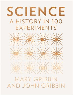 Science: A History in 100 Experiments Hardcover  by John Gribbin