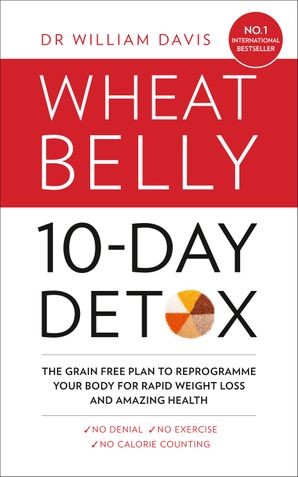 The Wheat Belly 10-Day Detox: The effortless health and weight-loss solution eBook  by William Davis, M.D.