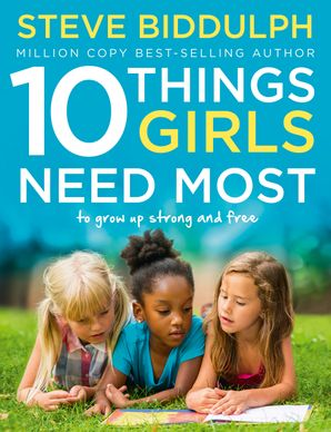 10 Things Girls Need Most: To grow up strong and free Paperback  by Steve Biddulph