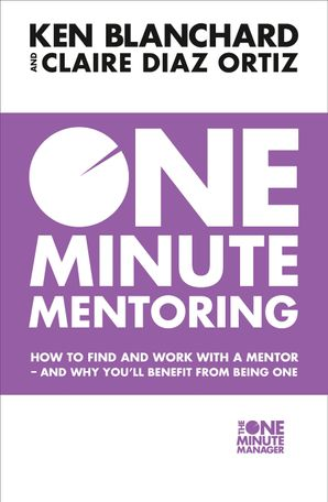 One Minute Mentoring: How to find and work with a mentor - and why you'll benefit from being one eBook  by Kenneth Blanchard