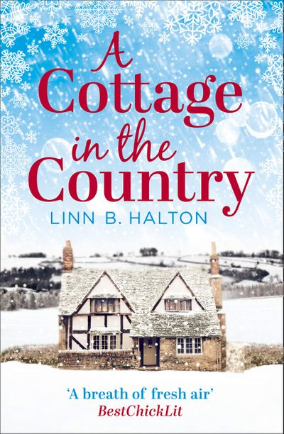 A Cottage in the Country: Escape to the cosiest little cottage in the country (Christmas in the Country, Book 1) - Linn B. Halton
