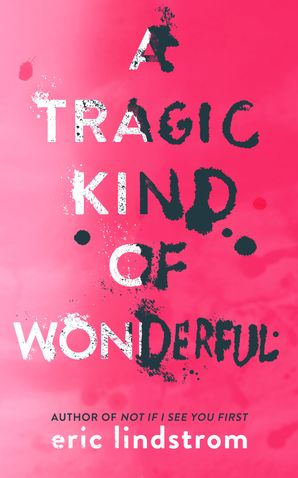 A Tragic Kind of Wonderful Paperback  by Eric Lindstrom