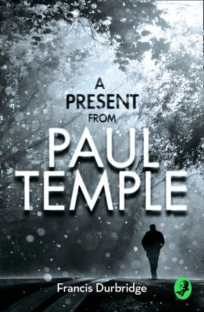 A Present from Paul Temple eBook  by Francis Durbridge