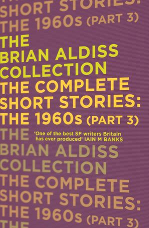 The Complete Short Stories: The 1960s (Part 3) (The Brian Aldiss Collection) Paperback  by Brian Aldiss, O.B.E.