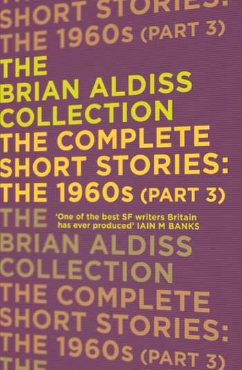 The Complete Short Stories: The 1960s (Part 3) - Brian Aldiss
