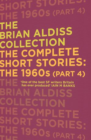 The Complete Short Stories: The 1960s (Part 4) (The Brian Aldiss Collection) Paperback  by Brian Aldiss, O.B.E.