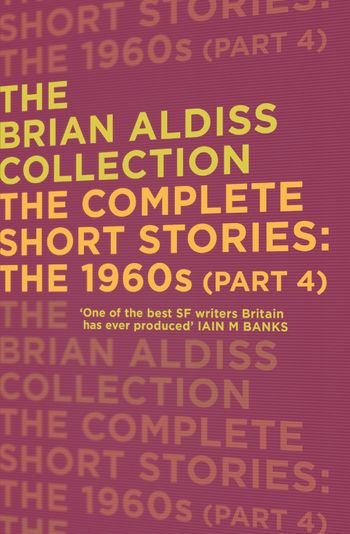 The Complete Short Stories: The 1960s (Part 4) - Brian Aldiss