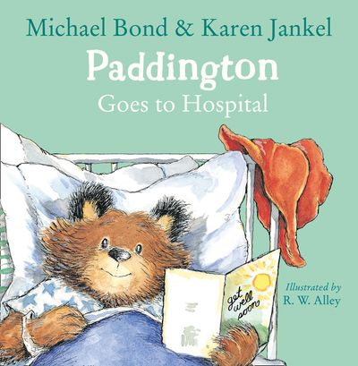 Paddington Goes to Hospital - Michael Bond, Illustrated by R. W. Alley