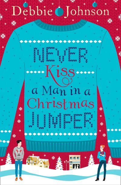Never Kiss a Man in a Christmas Jumper - Debbie Johnson
