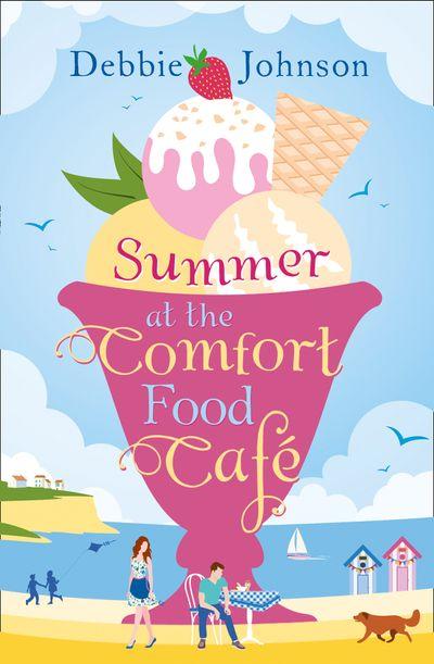 Summer at the Comfort Food Cafe (The Comfort Food Cafe, Book 1) - Debbie Johnson