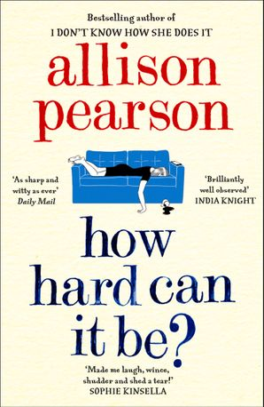 How Hard Can It Be? Paperback  by Allison Pearson