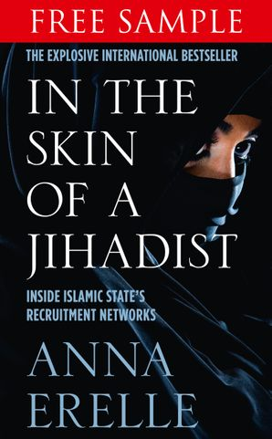 In the Skin of a Jihadist: Free Sampler: Inside Islamic State's Recruitment Networks