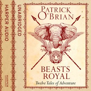 Beasts Royal: Twelve Tales of Adventure  Unabridged edition by Patrick O'Brian