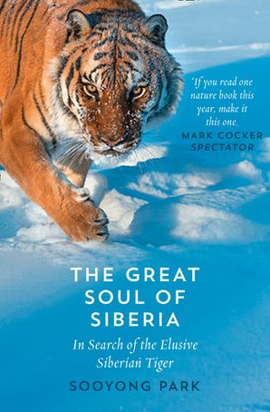 The Great Soul of Siberia: In Search of the Elusive Siberian Tiger Paperback  by Sooyong Park