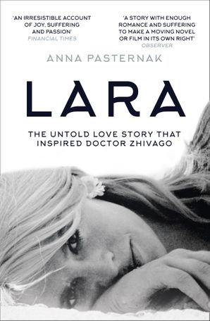 Lara: The Untold Love Story That Inspired Doctor Zhivago Paperback  by Anna Pasternak