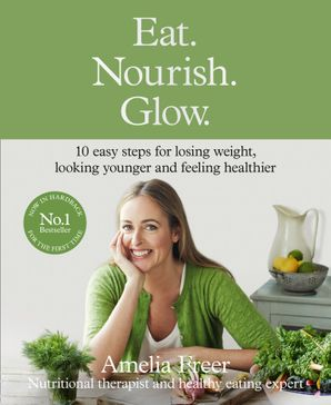 Eat. Nourish. Glow. Hardcover Special edition by Amelia Freer
