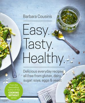 Easy Tasty Healthy: All recipes free from gluten, dairy, sugar, soya, eggs and yeast Paperback  by Barbara Cousins