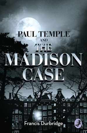 Paul Temple and the Madison Case (A Paul Temple Mystery) eBook  by Francis Durbridge