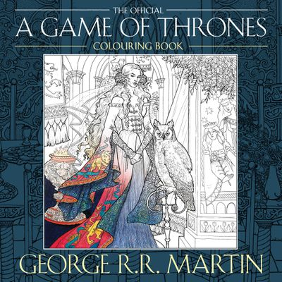 The Official A Game of Thrones Colouring Book - George R.R. Martin, Illustrated by Yvonne Gilbert, John Howe, Tomislav Tomic, Adam Stower and Levi Pinfold