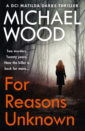 For Reasons Unknown (DCI Matilda Darke Thriller, Book 1) Paperback  by Michael Wood