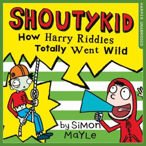 How Harry Riddles Totally Went Wild (Shoutykid, Book 4)  Unabridged edition by