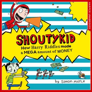 How Harry Riddles Made a Mega Amount of Money (Shoutykid, Book 5)  Unabridged edition by Simon Mayle