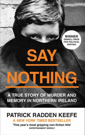 Say Nothing: A True Story Of Murder and Memory In Northern Ireland Paperback  by Patrick Radden Keefe