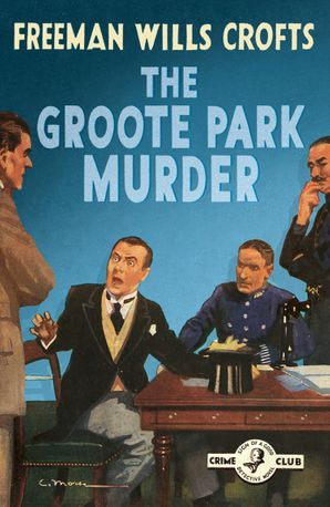 The Groote Park Murder (Detective Club Crime Classics) eBook  by Freeman Wills Crofts