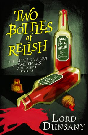 Two Bottles of Relish: The Little Tales of Smethers and Other Stories Hardcover  by Lord Dunsany