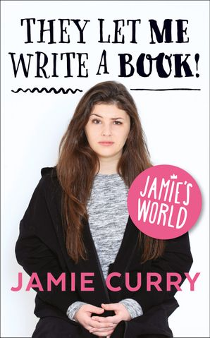They Let Me Write a Book!: Jamie's World eBook  by Jamie Curry