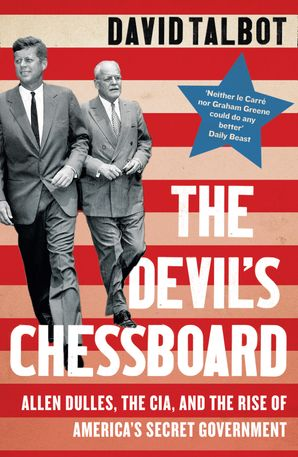 The Devil's Chessboard: Allen Dulles, the CIA, and the Rise of America's Secret Government eBook  by