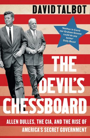 The Devil's Chessboard: Allen Dulles, the CIA, and the Rise of America's Secret Government Paperback  by David Talbot