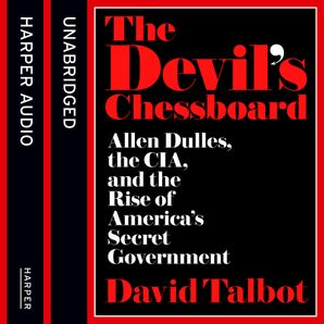 The Devil's Chessboard: Allen Dulles, the CIA, and the Rise of America's Secret Government  Unabridged edition by David Talbot