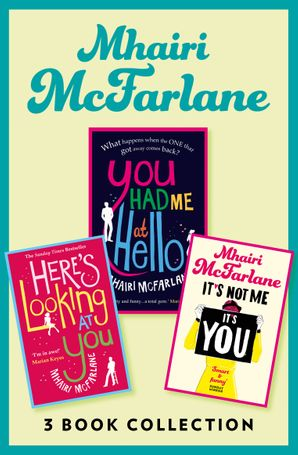 Mhairi McFarlane 3-Book Collection: You Had Me at Hello, Here's Looking at You and It's Not Me, It's You eBook  by Mhairi McFarlane