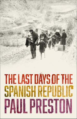 The Last Days of the Spanish Republic Hardcover  by