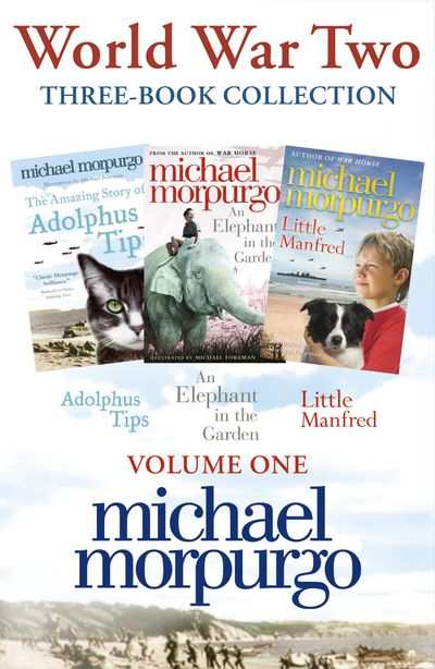 World War Two Collection: The Amazing Story of Adolphus Tips, An Elephant in the Garden, Little Manfred - Michael Morpurgo