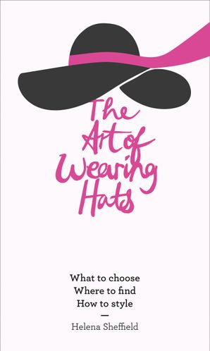 The Art of Wearing Hats Hardcover  by Helena Sheffield